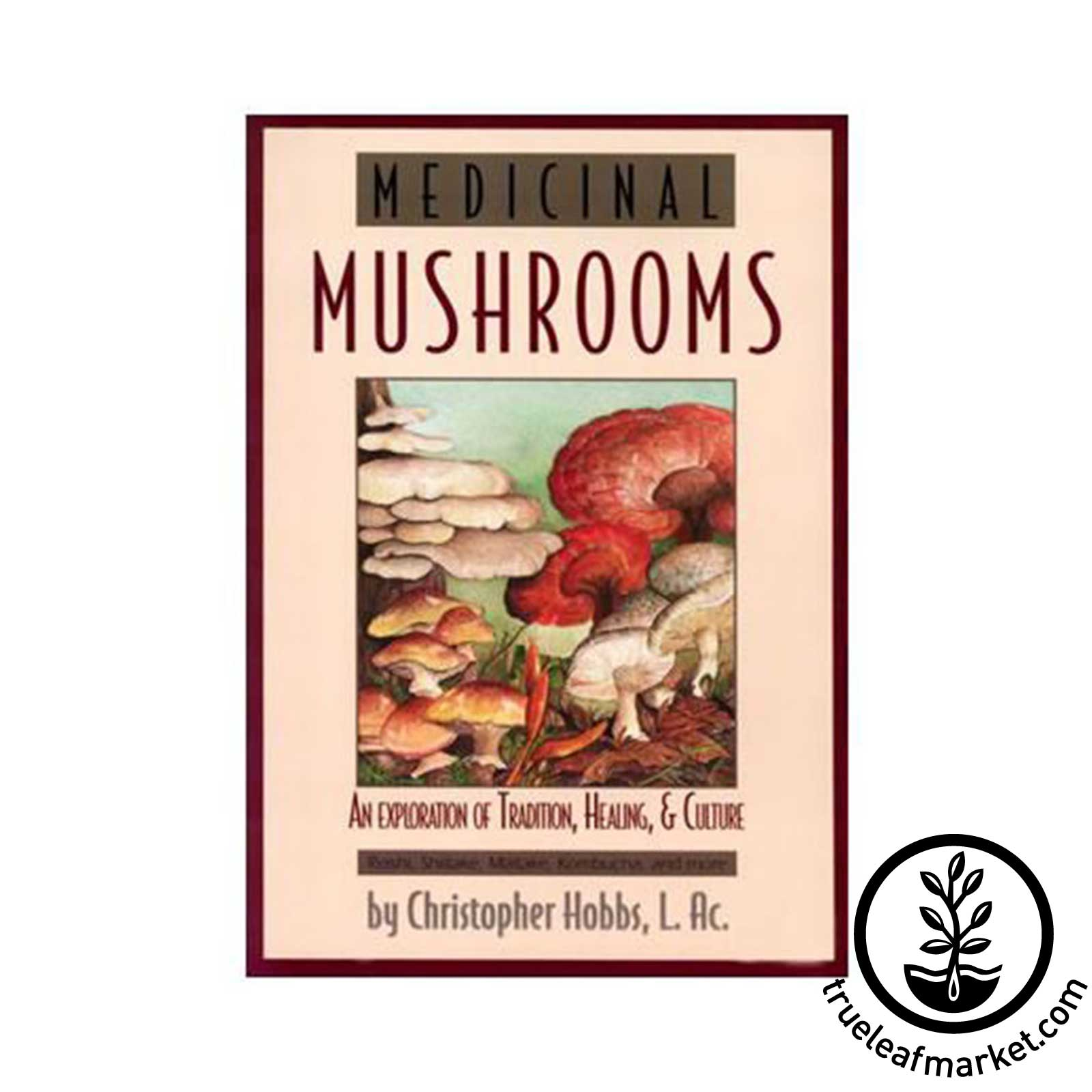 Medicinal Mushrooms Book by Christopher Hobbs mushroom book, medicinal mushrooms, edible fungi, mushroom health benefits