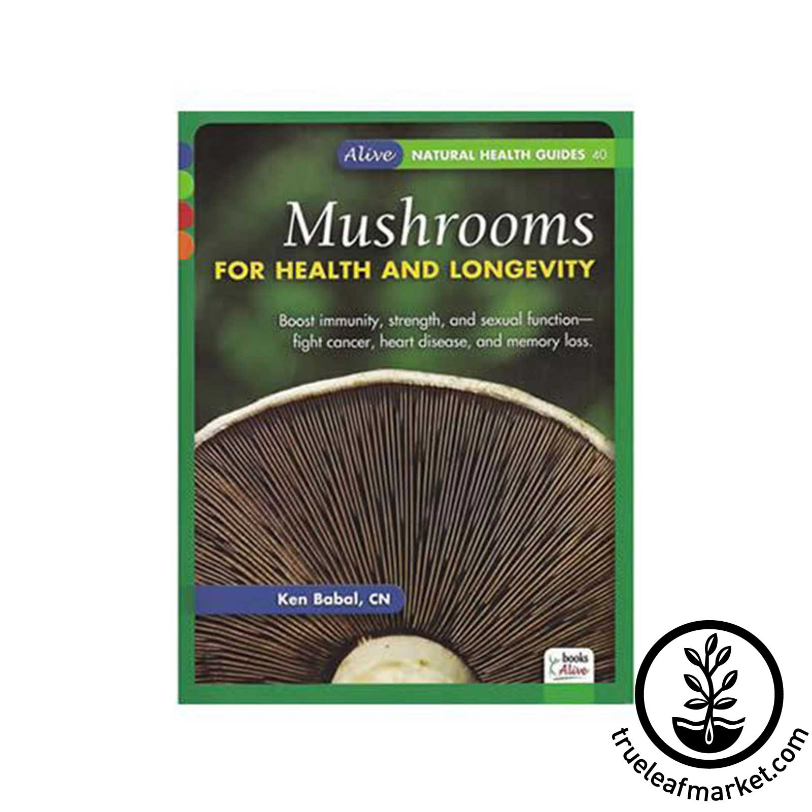 Mushrooms for Health & Longevity Book by Ken Babal medicinal mushrooms, mushroom recipes, mushroom book, fungi