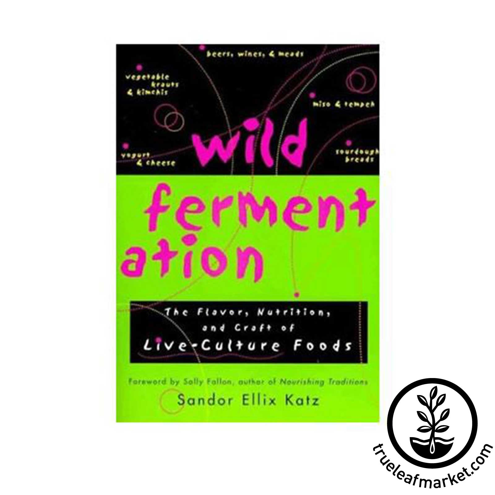 Wild Fermentation Book by Sandor Ellix Katz