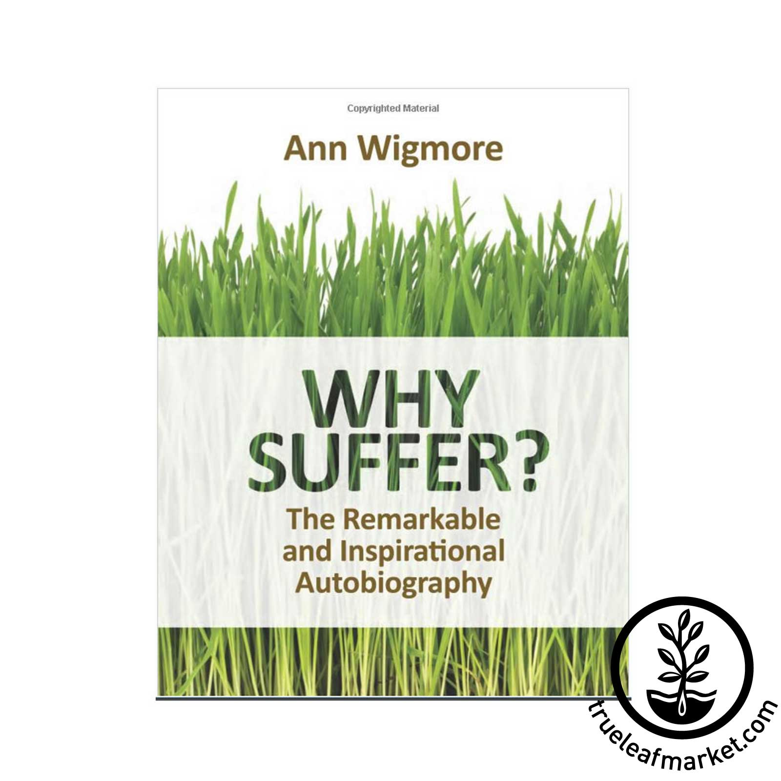 Book: Why Suffer by Ann Wigmore